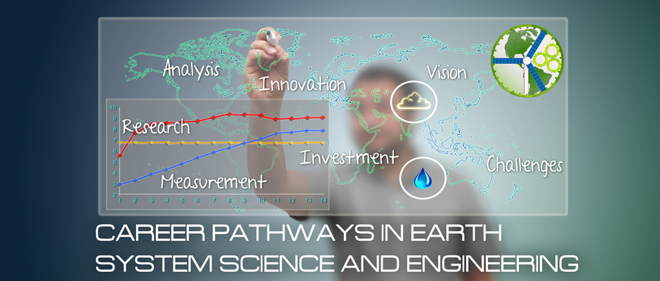 CAREER PATHWAYS IN EARTH SYSTEM SCIENCE AND ENGINEERING